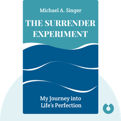 The Surrender Experiment: My Journey into Life's Perfection by Michael A. Singer