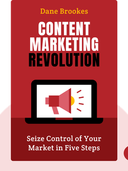 Content Marketing Revolution: Seize Control of Your Market in Five Steps  von Dane Brookes