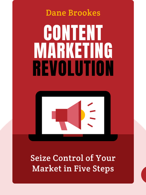 Content Marketing Revolution: Seize Control of Your Market in Five Steps  by Dane Brookes
