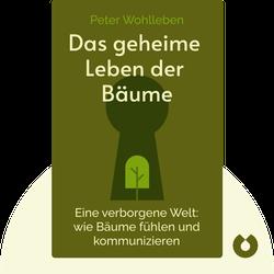 Das geheime Leben der Bäume: Was sie fühlen, wie sie kommunizieren – die Entdeckung einer verborgenen Welt von Peter Wohlleben