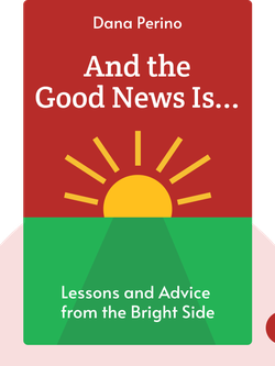 And the Good News Is...: Lessons and Advice from the Bright Side von Dana Perino