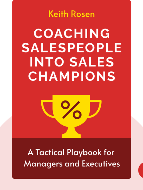 Coaching Salespeople into Sales Champions : A Tactical Playbook for Managers and Executives by Keith Rosen