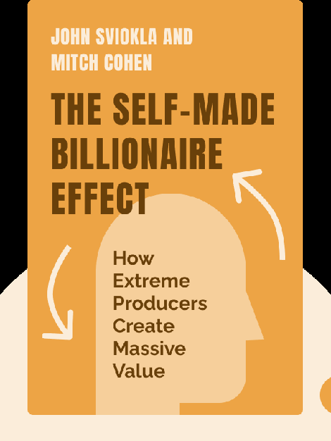 The Self-Made Billionaire Effect: How Extreme Producers Create Massive Value by John Sviokla and Mitch Cohen