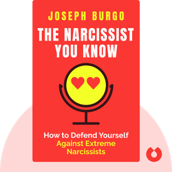 The Narcissist You Know: Defending Yourself Against Extreme Narcissists in an All-About-Me Age von Joseph Burgo