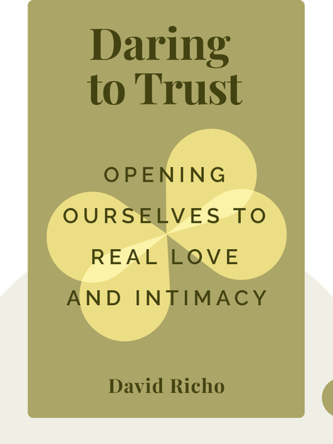 Daring to Trust: Opening Ourselves to Real Love and Intimacy by David Richo
