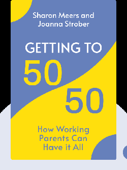 Getting to 50/50: How Working Parents Can Have it All von Sharon Meers and Joanna Strober