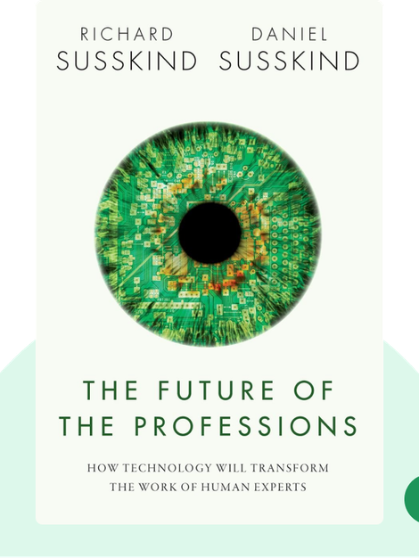 The Future of the Professions: How Technology Will Transform the Work of Human Experts von Richard Susskind and Daniel Susskind