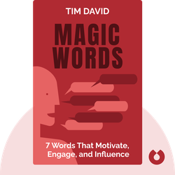 Magic Words: The Science and Secrets Behind 7 Words That Motivate, Engage, and Influence by Tim David