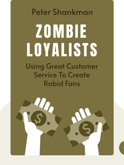 Zombie Loyalists: Using Great Customer Service To Create Rabid Fans by Peter Shankman