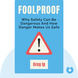 Foolproof: Why Safety Can Be Dangerous and How Danger Makes Us Safe von Greg Ip