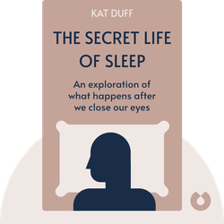 The Secret Life of Sleep: An exploration of what happens after we close our eyes by Kat Duff