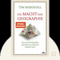 Die Macht der Geographie: Wie sich Weltpolitik anhand von 10 Karten erklären lässt von Tim Marshall