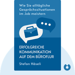 Erfolgreiche Kommunikation auf dem Büroflur: Wie Sie alltägliche Gesprächssituationen im Job meistern by Stefan Häseli