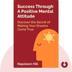 Success Through a Positive Mental Attitude: Discover the Secret of Making Your Dreams Come True by Napoleon Hill