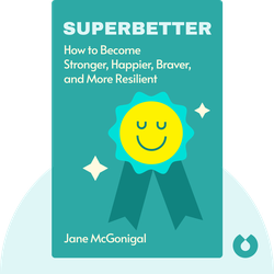 SuperBetter: A Revolutionary Approach to Getting Stronger, Happier, Braver, and More Resilient von Jane McGonigal