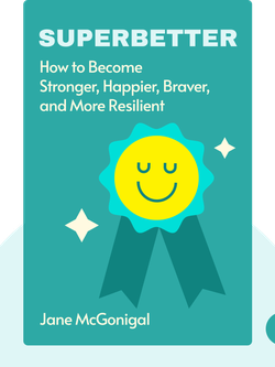 SuperBetter: A Revolutionary Approach to Getting Stronger, Happier, Braver, and More Resilient by Jane McGonigal