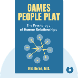 Games People Play: The Psychology of Human Relationships by Eric Berne, M.D.