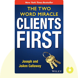 Clients First: The Two Word Miracle by Joseph Callaway and JoAnn Callaway