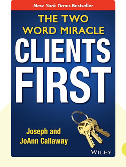 Clients First: The Two Word Miracle von Joseph Callaway and JoAnn Callaway
