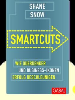 Smartcuts: Wie Querdenker und Business-Ikonen Erfolg beschleunigen by Shane Snow