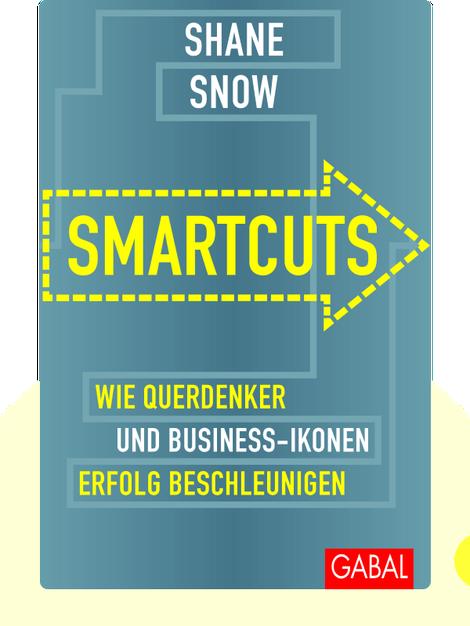 Smartcuts: Wie Querdenker und Business-Ikonen Erfolg beschleunigen von Shane Snow
