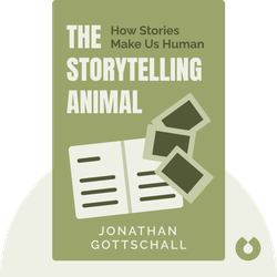 The Storytelling Animal: How Stories Make Us Human by Jonathan Gottschall