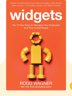Widgets: The 12 New Rules for Managing Your Employees As If They're Real People. by Rodd Wagner