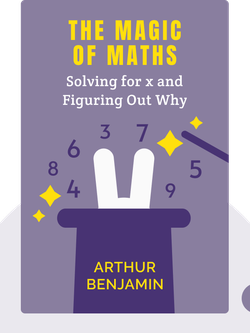 The Magic of Maths: Solving for x and Figuring Out Why by Arthur Benjamin