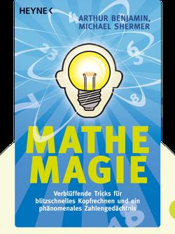 Mathe-Magie: Verblüffende Tricks für blitzschnelles Kopfrechnen und ein phänomenales Zahlengedächtnis by Arthur Benjamin
