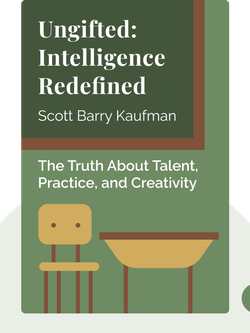 Ungifted: Intelligence Redefined: The Truth About Talent, Practice, Creativity and the Many Paths to Greatness by Scott Barry Kaufman