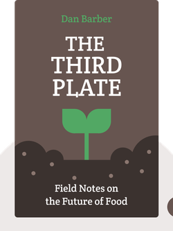 The Third Plate: Field Notes on the Future of Food by Dan Barber