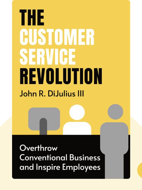 The Customer Service Revolution: Overthrow Conventional Business, Inspire Employees, and Change the World von John R. DiJulius III