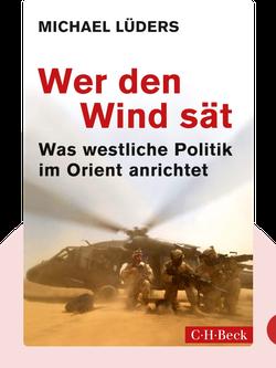 Wer den Wind sät: Was westliche Politik im Orient anrichtet von Michael Lüders