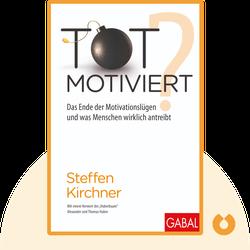 Totmotiviert?: Das Ende der Motivationslügen und was Menschen wirklich antreibt von Steffen Kirchner