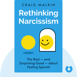 Rethinking Narcissism: The Bad – and Surprising Good – about Feeling Special by Craig Malkin