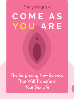 Come as You Are: The Surprising New Science That Will Transform Your Sex Life von Emily Nagoski