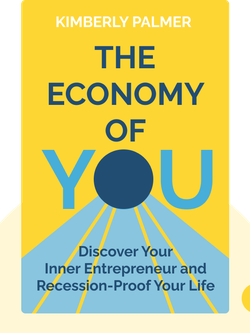 The Economy of You: Discover Your Inner Entrepreneur and Recession-Proof Your Life von Kimberly Palmer