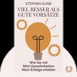 Viel besser als gute Vorsätze: Wie Sie mit Mini-Gewohnheiten Maxi-Erfolge erleben von Stephen Guise