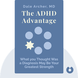 The ADHD Advantage: What you Thought Was a Diagnosis May Be Your Greatest Strength von Dale Archer, MD