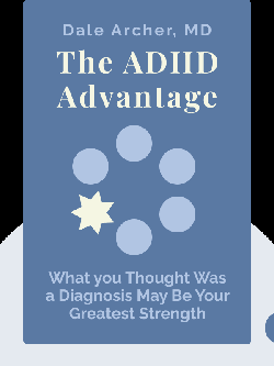 The ADHD Advantage: What you Thought Was a Diagnosis May Be Your Greatest Strength by Dale Archer, MD