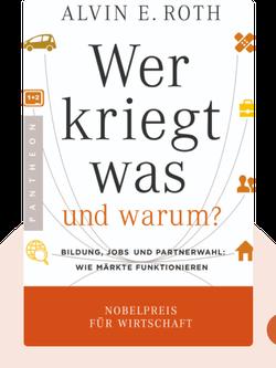 Wer kriegt was – und warum?: Bildung, Jobs und Partnerwahl: Wie Märkte funktionieren by Alvin Roth