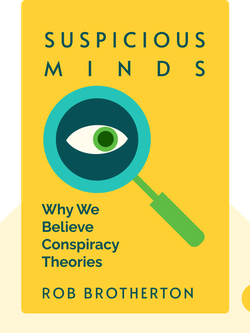 Suspicious Minds: Why We Believe Conspiracy Theories by Rob Brotherton
