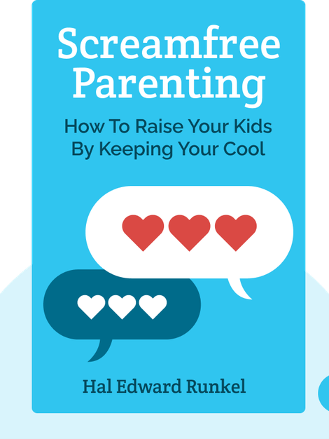 Screamfree Parenting: The Revolutionary Approach to Raising Your Kids by Keeping Your Cool by Hal Edward Runkel