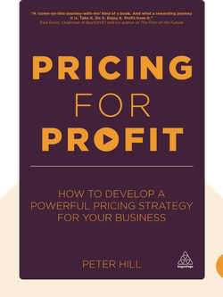 Pricing For Profit: How to Develop a Powerful Pricing Strategy for Your Business by Peter Hill