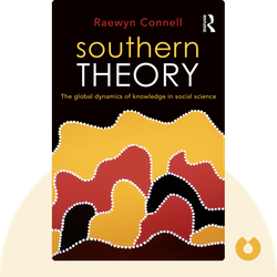 Southern Theory: The Global Dynamics of Knowledge in Social Science von Raewyn Connell