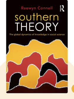 Southern Theory: The Global Dynamics of Knowledge in Social Science by Raewyn Connell