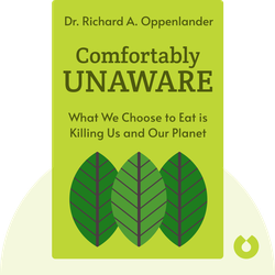 Comfortably Unaware: What We Choose to Eat is Killing Us and Our Planet by Dr. Richard A. Oppenlander