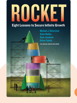 Rocket: Eight Lessons to Secure Infinite Growth by Michael J. Silverstein, Dylan Bolden, Rune Jacobsen, Rohan Sajdeh