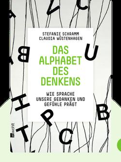 Das Alphabet des Denkens: Wie Sprache unsere Gedanken und Gefühle prägt by Stefanie Schramm & Claudia Wüstenhagen