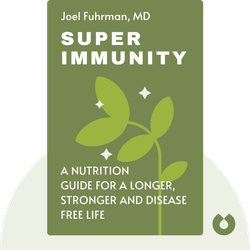 Super Immunity: The Essential Nutrition Guide for Boosting Your Body's Defenses to Live Longer, Stronger and Disease Free by Joel Fuhrmann, MD